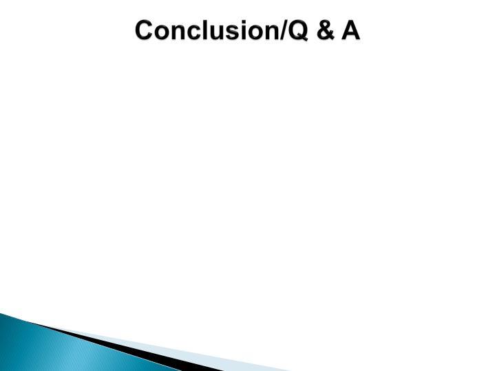 Conclusion/Q & A