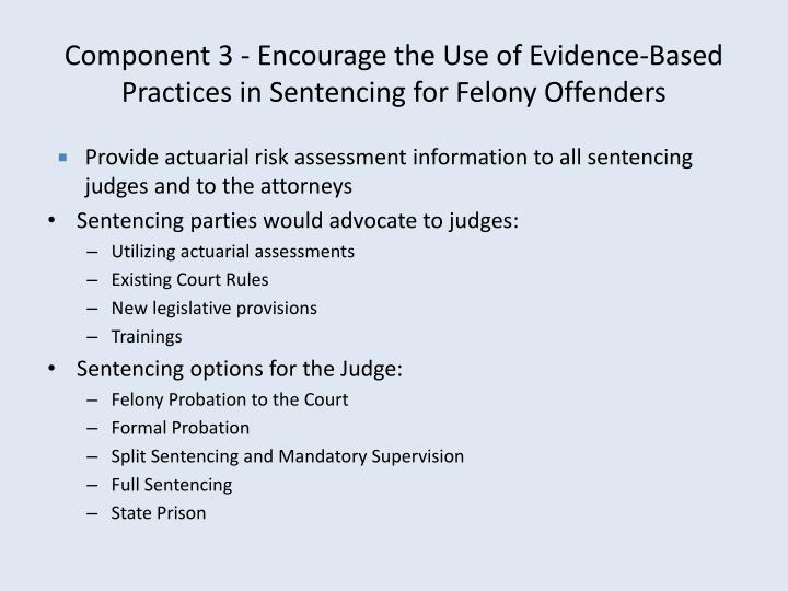 Component 3 - Encourage the Use of Evidence-Based Practices in Sentencing for Felony Offenders