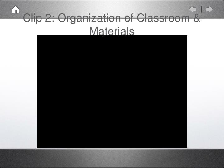 Clip 2: Organization of Classroom & Materials