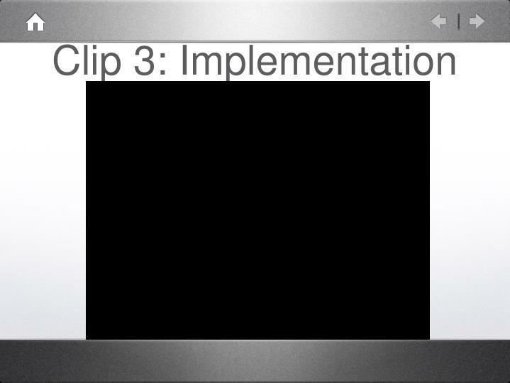Clip 3: Implementation