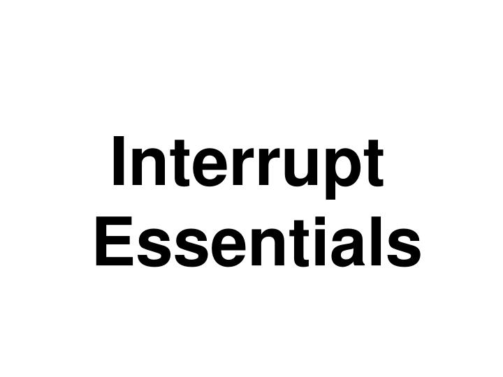 Interrupt Essentials