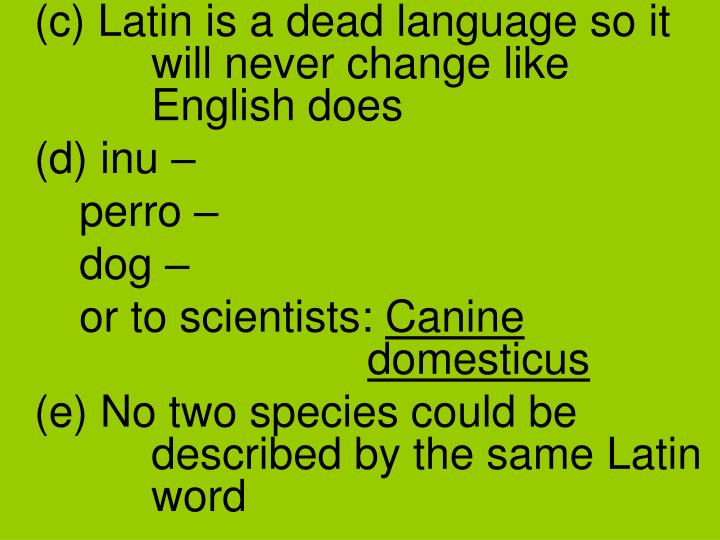 (c) Latin is a dead language so it will never change like English does