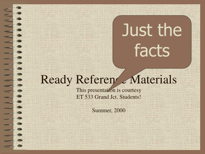 Ready reference materials this presentation is courtesy et 533 grand jct students summer 2000