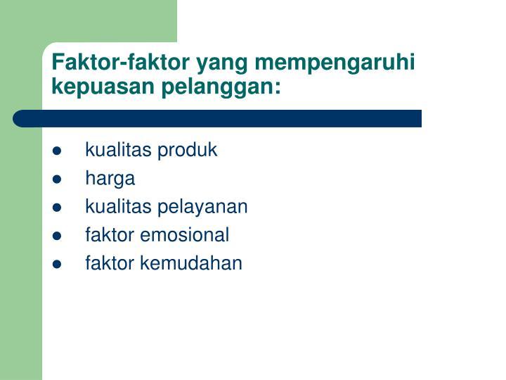 Faktor-faktor yang mempengaruhi kepuasan pelanggan: