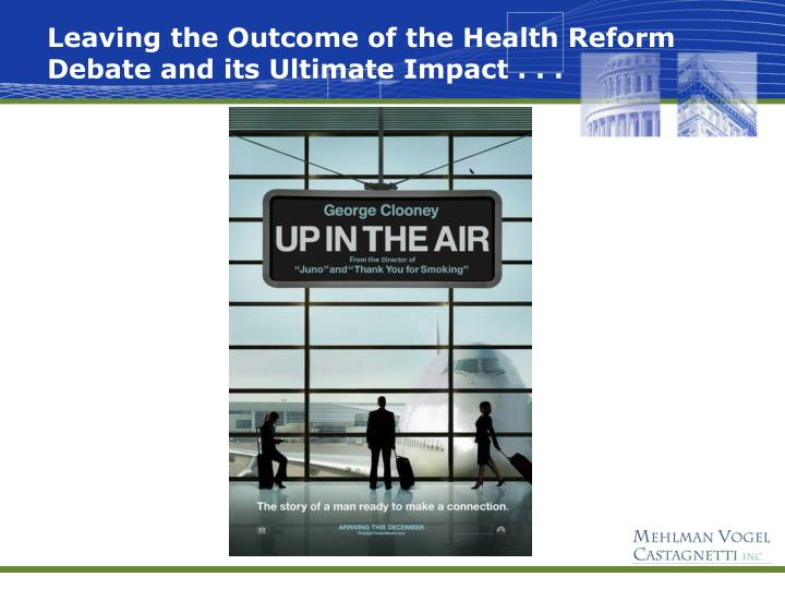 Leaving the Outcome of the Health Reform Debate and its Ultimate Impact . . .