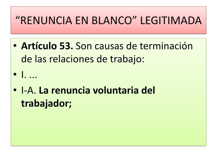 """""""RENUNCIA EN BLANCO"""" LEGITIMADA"""