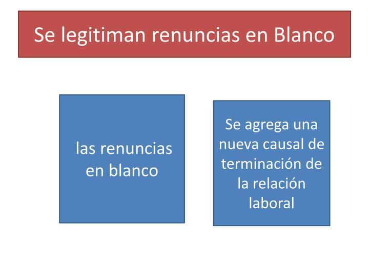 Se legitiman renuncias en Blanco