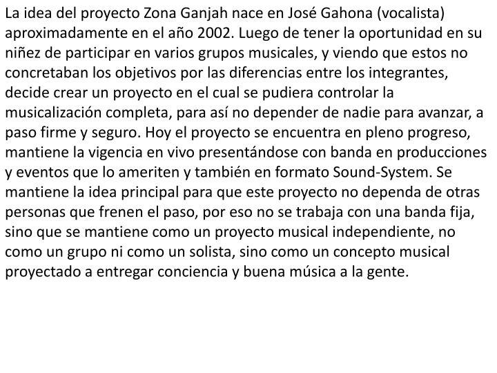 La idea del proyecto Zona Ganjah nace en