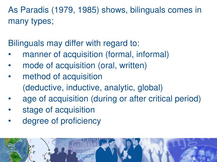 As Paradis (1979, 1985) shows, bilinguals comes in