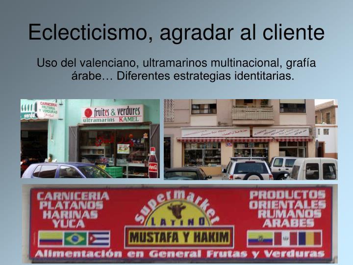 Eclecticismo, agradar al cliente