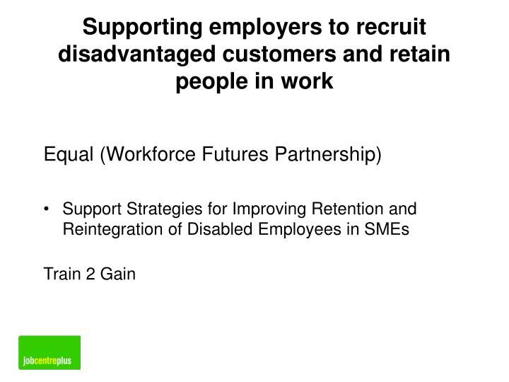 Supporting employers to recruit disadvantaged customers and retain people in work