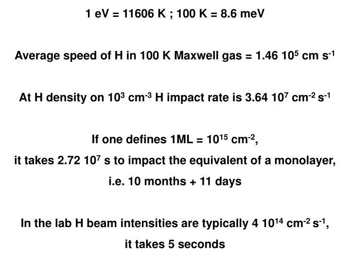 1 eV = 11606 K ; 100 K = 8.6 meV
