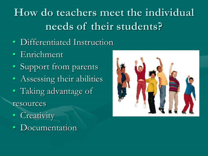 How do teachers meet the individual needs of their students?