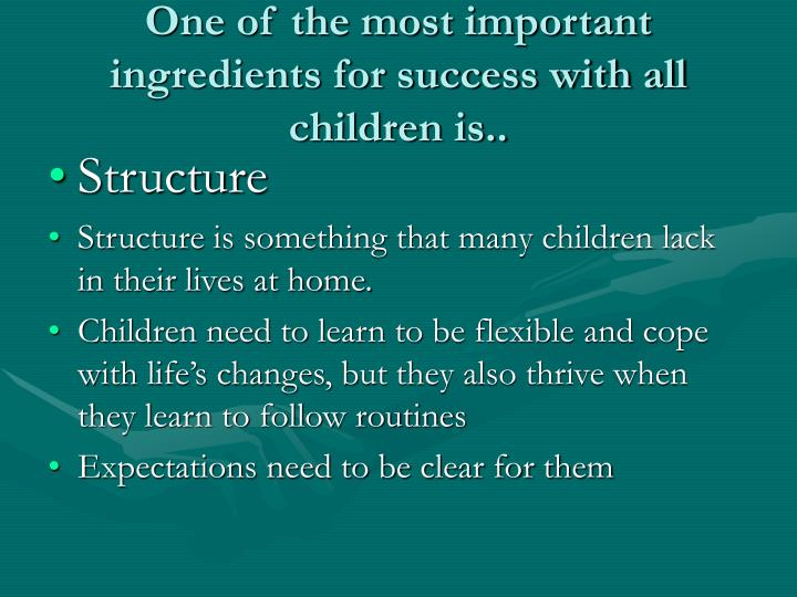 One of the most important ingredients for success with all children is..