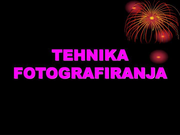 TEHNIKA FOTOGRAFIRANJA