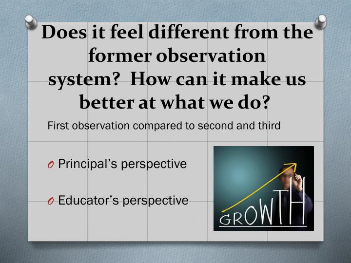 Does it feel different from the former observation system?  How can it make us better at what we do?