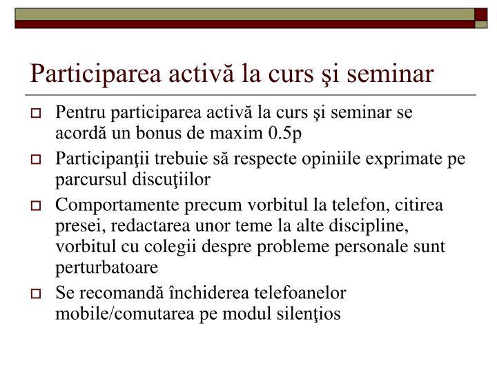 Participarea activă la curs şi seminar
