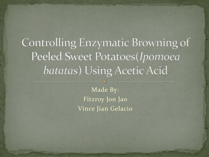 Controlling enzymatic browning of peeled sweet potatoes ipomoea batatas using acetic acid