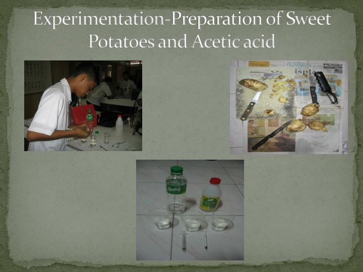 Experimentation-Preparation of Sweet Potatoes and Acetic acid