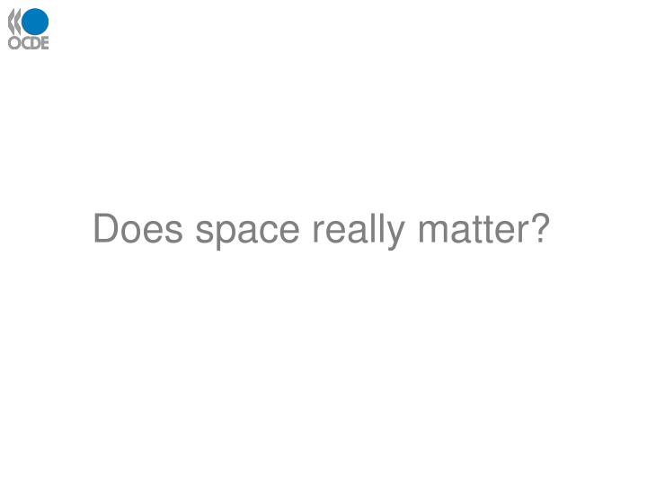 Does space really matter?