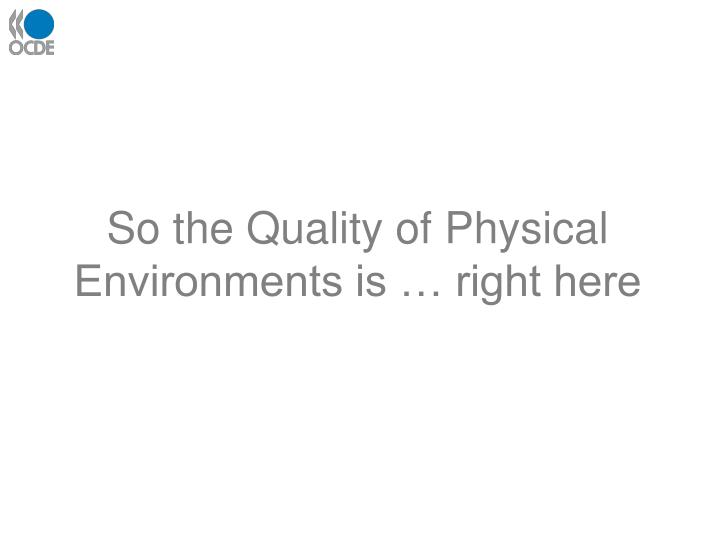 So the Quality of Physical Environments is … right here