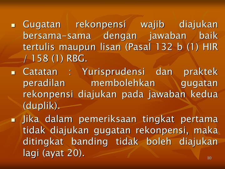 Gugatan rekonpensi wajib diajukan bersama-sama dengan jawaban baik tertulis maupun lisan (Pasal 132 b (1) HIR / 158 (1) RBG.