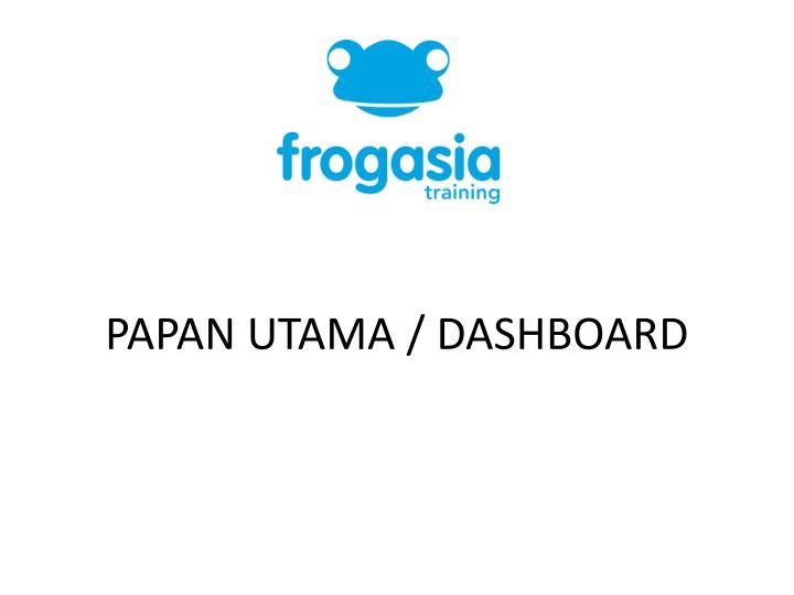 PAPAN UTAMA / DASHBOARD