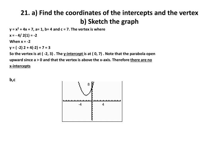 21. a) Find the coordinates of the intercepts and the vertex