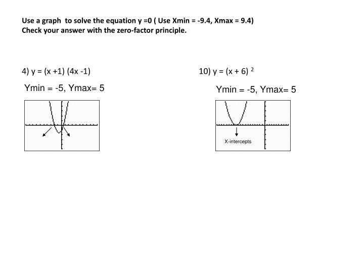 Use a graph  to solve the equation y =0 ( Use Xmin = -9.4, Xmax = 9.4)