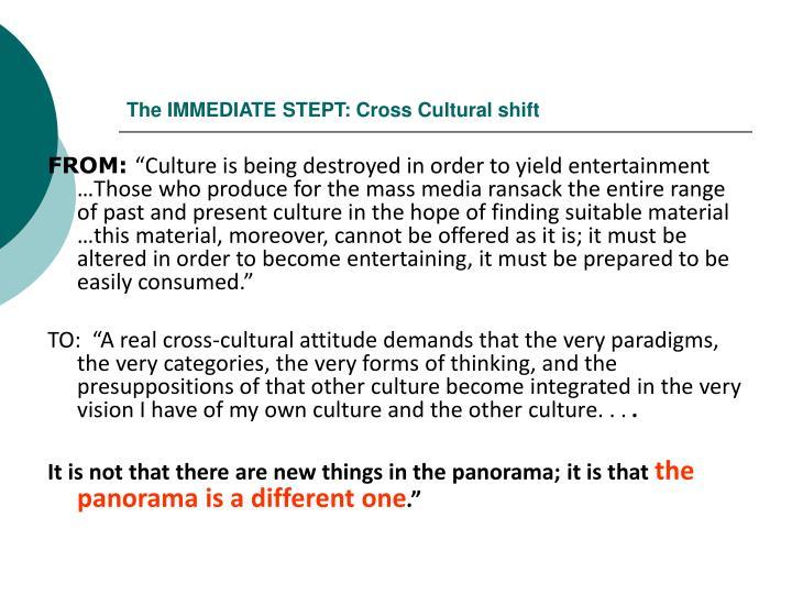 The IMMEDIATE STEPT: Cross Cultural shift