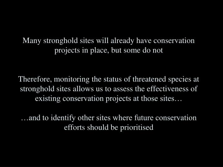 Many stronghold sites will already have conservation projects in place, but some do not