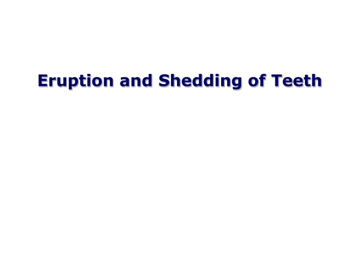 Eruption and Shedding of Teeth