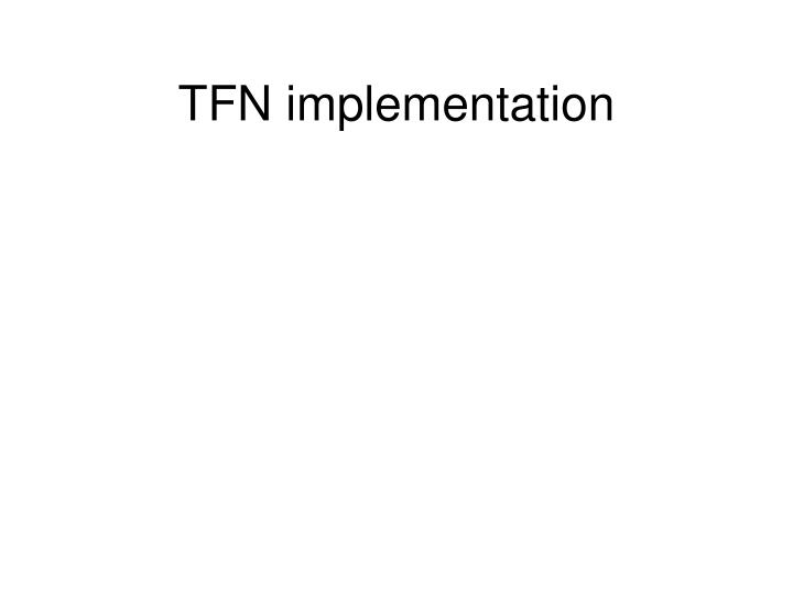 TFN implementation