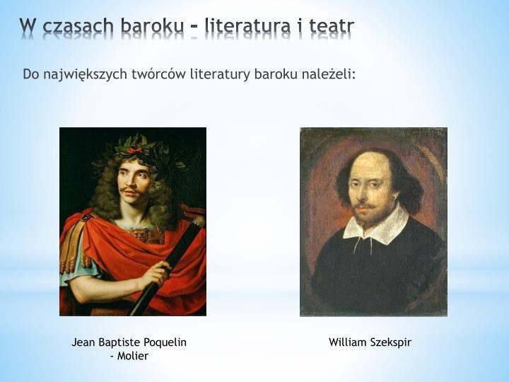 Do największych twórców literatury baroku należeli: