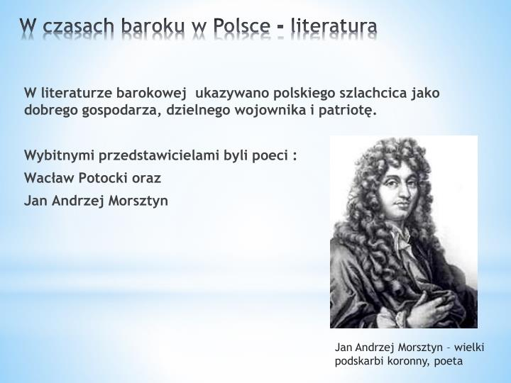 W literaturze barokowej  ukazywano polskiego szlachcica jako dobrego gospodarza, dzielnego wojownika i patriotę.