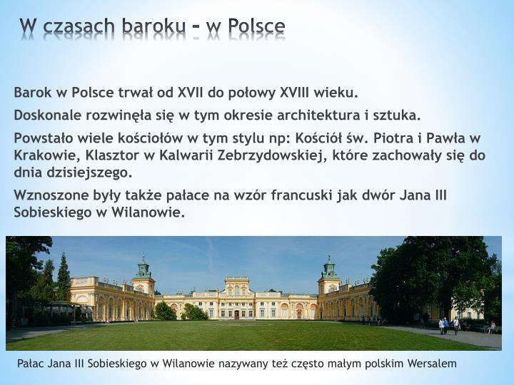 Barok w Polsce trwał od XVII do połowy XVIII wieku.