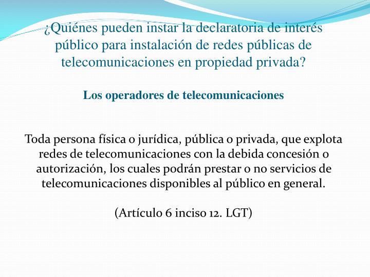 ¿Quiénes pueden instar la declaratoria de interés público para instalación de redes públicas de telecomunicaciones en propiedad privada?