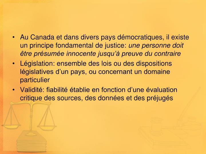 Au Canada et dans divers pays démocratiques, il existe un principe fondamental de justice:
