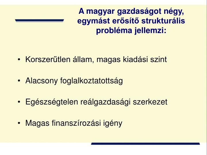 A magyar gazdaságot négy, egymást erősítő strukturális probléma jellemzi: