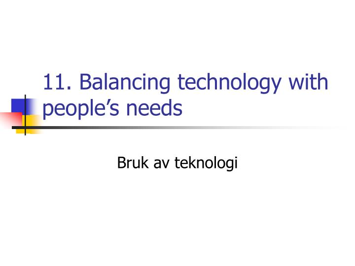 11 balancing technology with people s needs