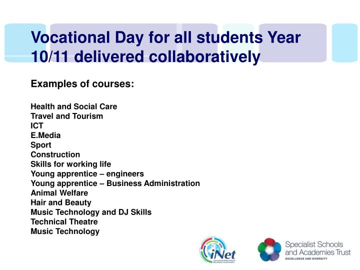 Vocational Day for all students Year 10/11 delivered collaboratively
