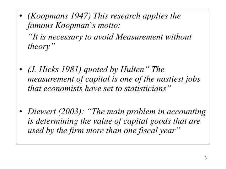 (Koopmans 1947) This research applies the famous Koopman`s motto: