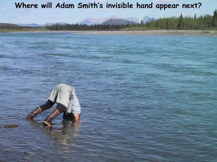 Where will Adam Smith's invisible hand appear next?