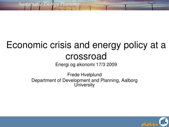 Economic crisis and energy policy at a crossroad energi og konomi 17 3 2009