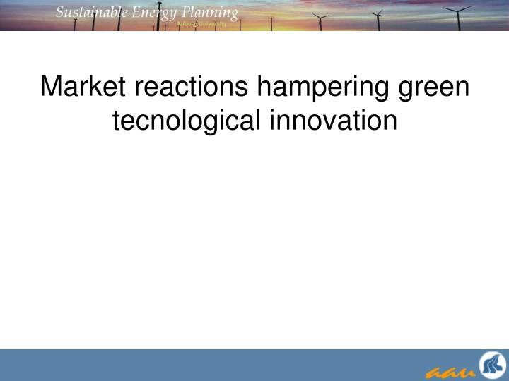 Market reactions hampering green tecnological innovation