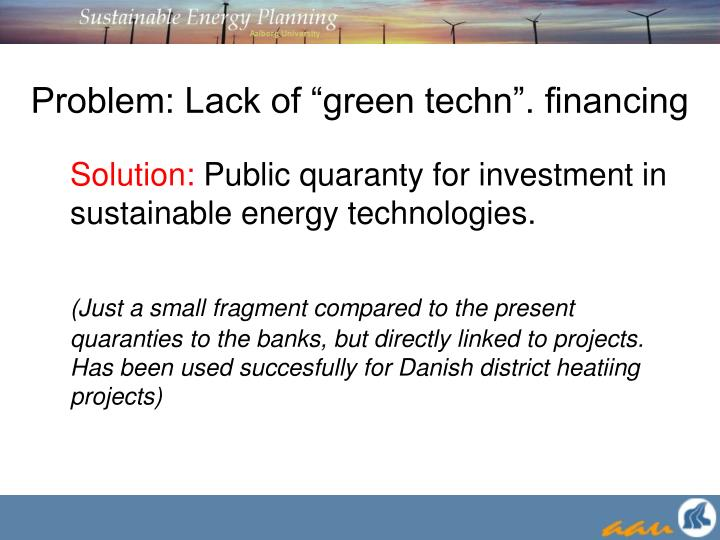"Problem: Lack of ""green techn"". financing"