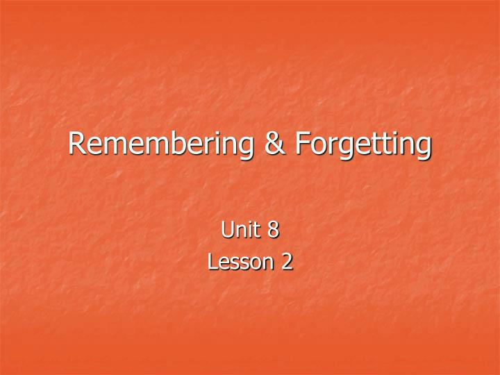 Remembering forgetting
