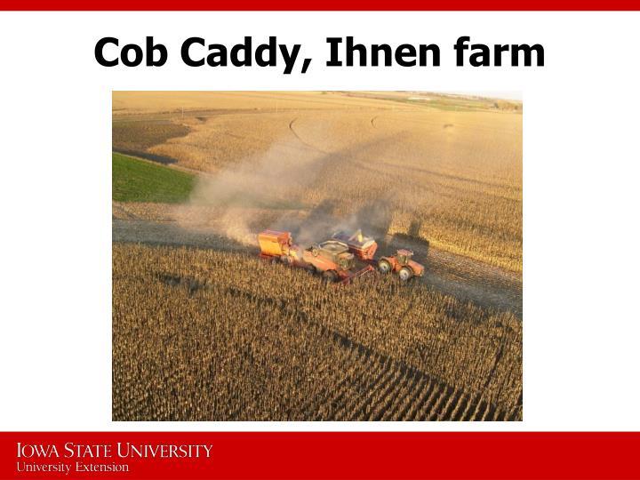Cob Caddy, Ihnen farm