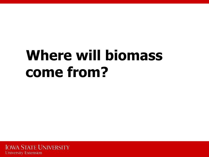 Where will biomass come from?