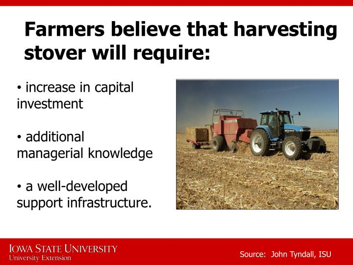 Farmers believe that harvesting stover will require: